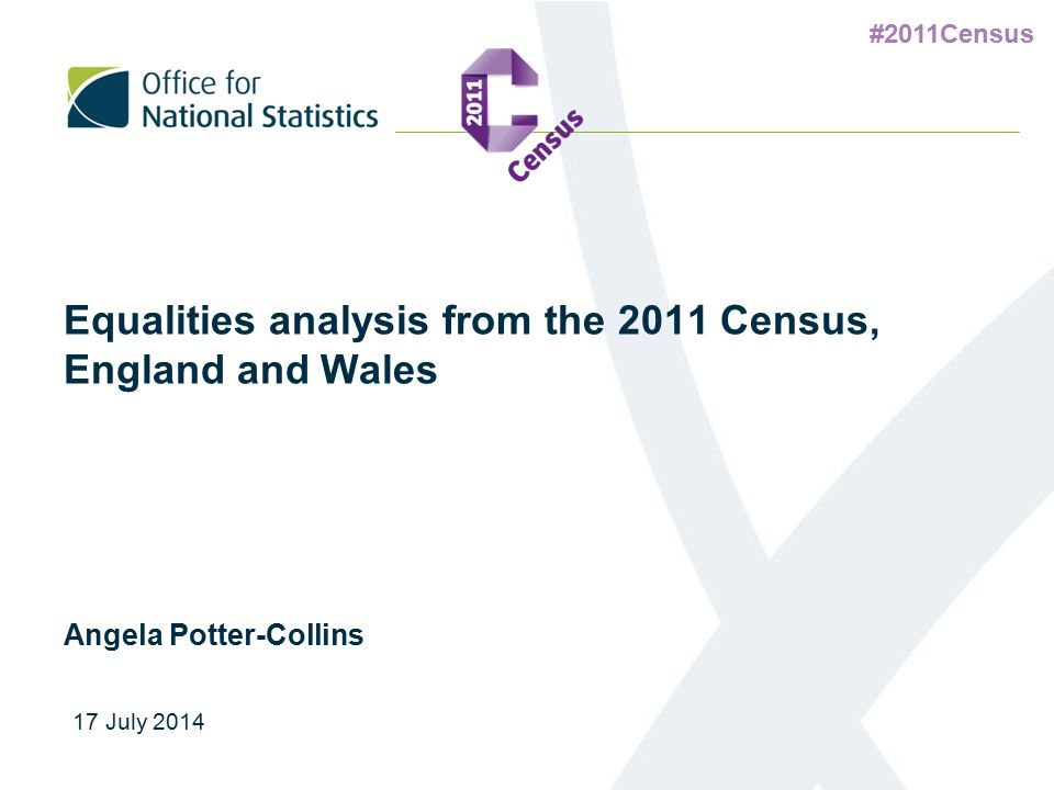 #2011Census Equalities analysis from the 2011 Census, England and Wales Angela Potter-Collins 17 July 2014