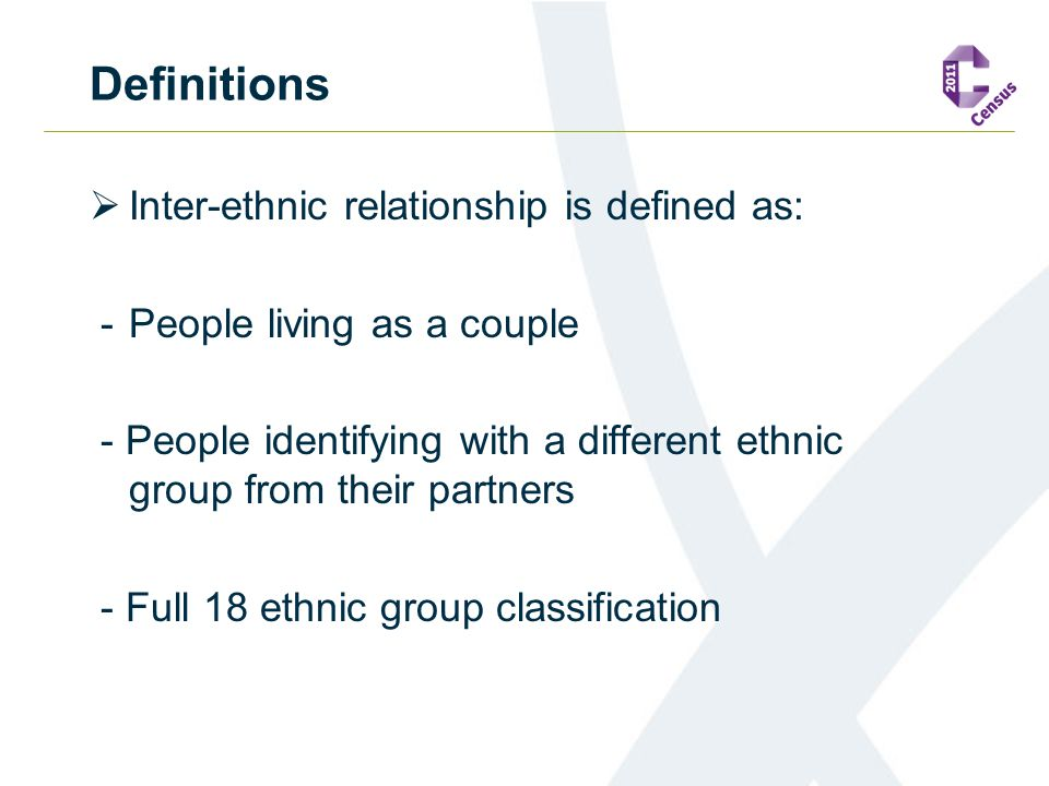 Definitions  Inter-ethnic relationship is defined as: - People living as a couple - People identifying with a different ethnic group from their partn