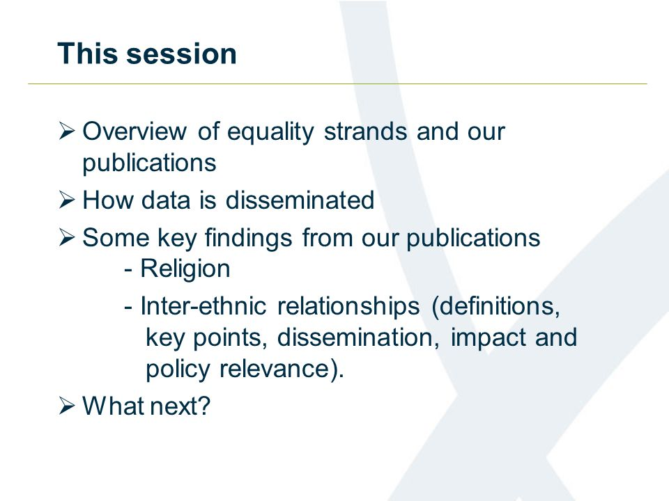 This session  Overview of equality strands and our publications  How data is disseminated  Some key findings from our publications - Religion - Int