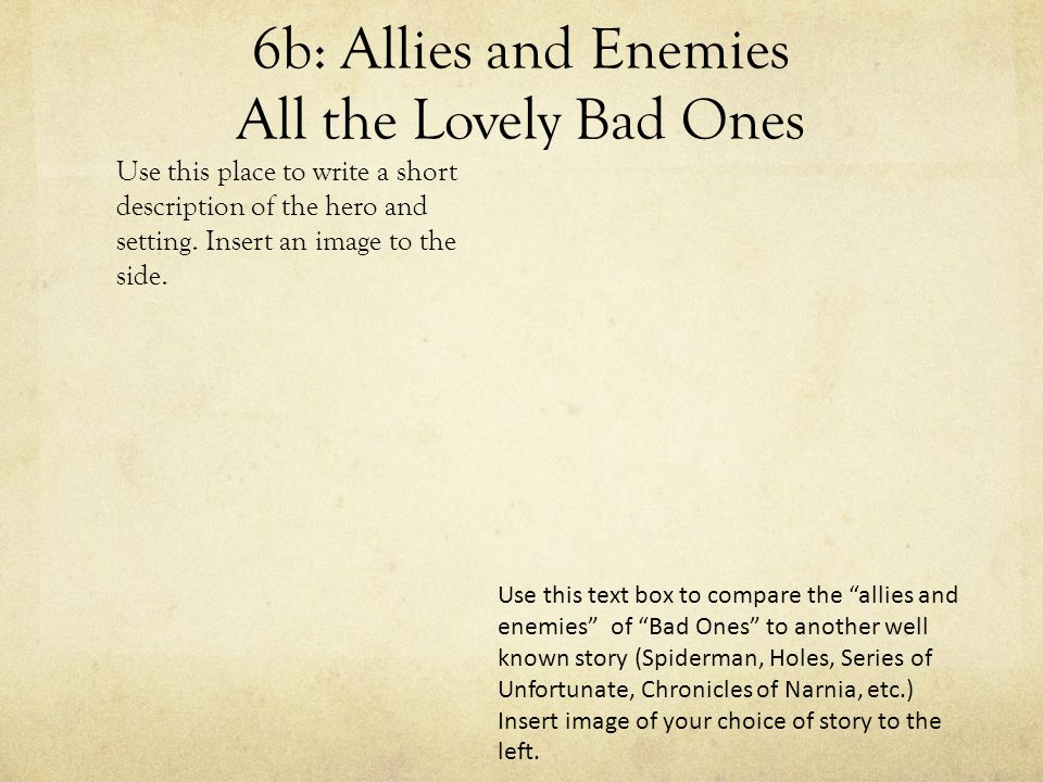 6b: Allies and Enemies All the Lovely Bad Ones Use this place to write a short description of the hero and setting.