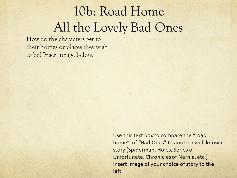 10b: Road Home All the Lovely Bad Ones How do the characters get to their homes or places they wish to be.