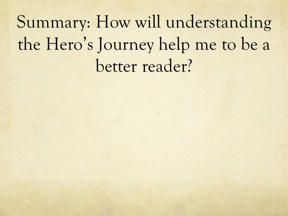 Summary: How will understanding the Hero's Journey help me to be a better reader?