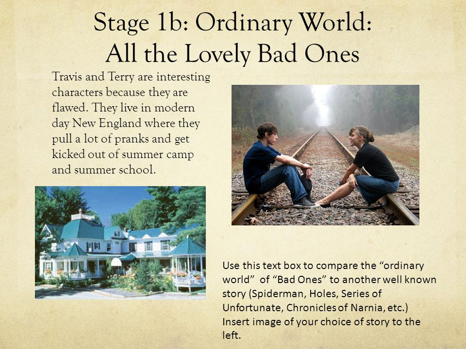 Stage 1b: Ordinary World: All the Lovely Bad Ones Travis and Terry are interesting characters because they are flawed.