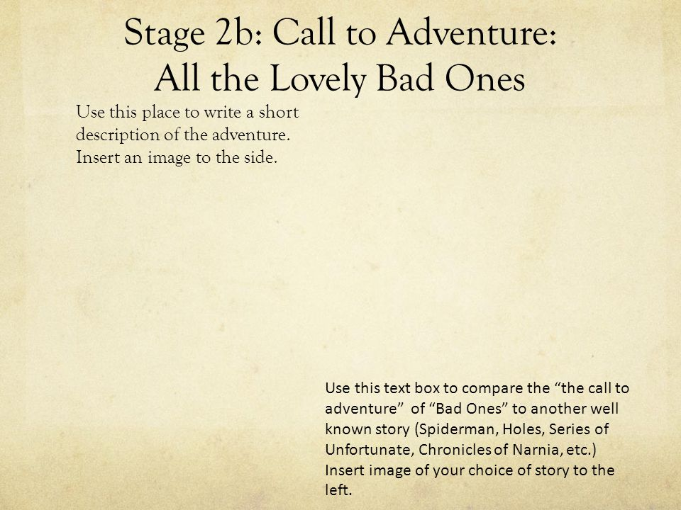 Stage 2b: Call to Adventure: All the Lovely Bad Ones Use this place to write a short description of the adventure.
