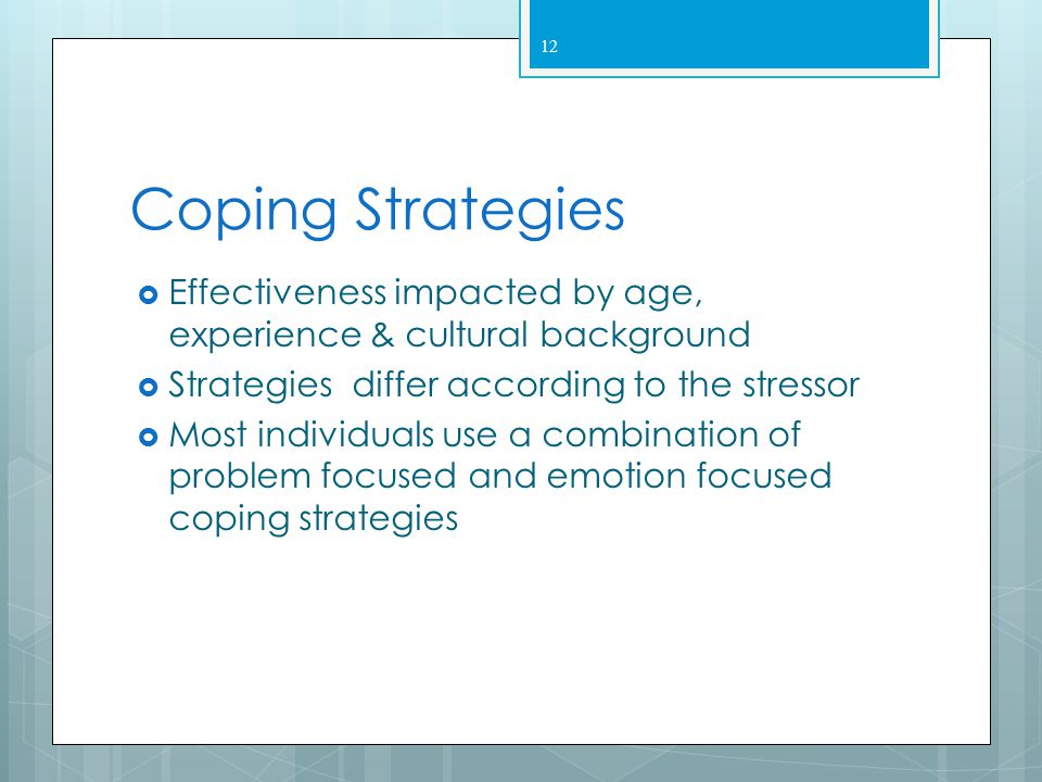 Coping  Individual's effort to manage physiological stress  Coping strategies  Effectiveness impacted by age, experience & cultural background  St