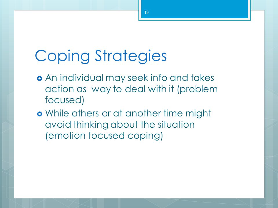 Coping Strategies  Effectiveness impacted by age, experience & cultural background  Strategies differ according to the stressor  Most individuals u
