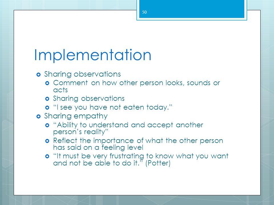 Implementation Therapeutic communication techniques  Active listening  Attentive to client  Sit facing client  Observe open posture  Lean toward
