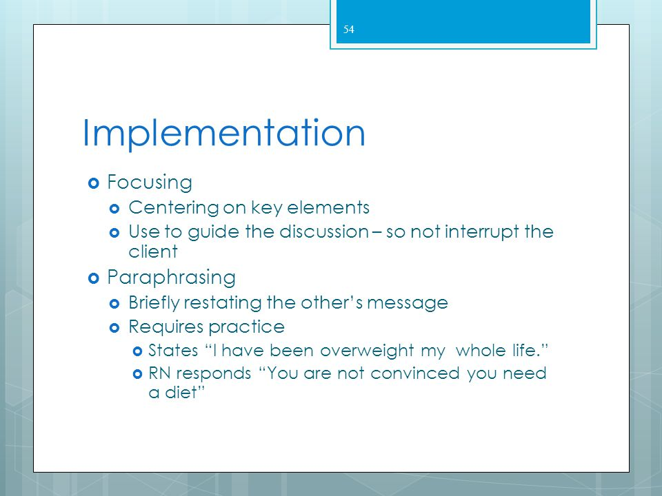 Implementation Use of silence ' Providing information Relevant Sensitively Clarifying Check if the interviewer's understanding is accurate Ask the cli