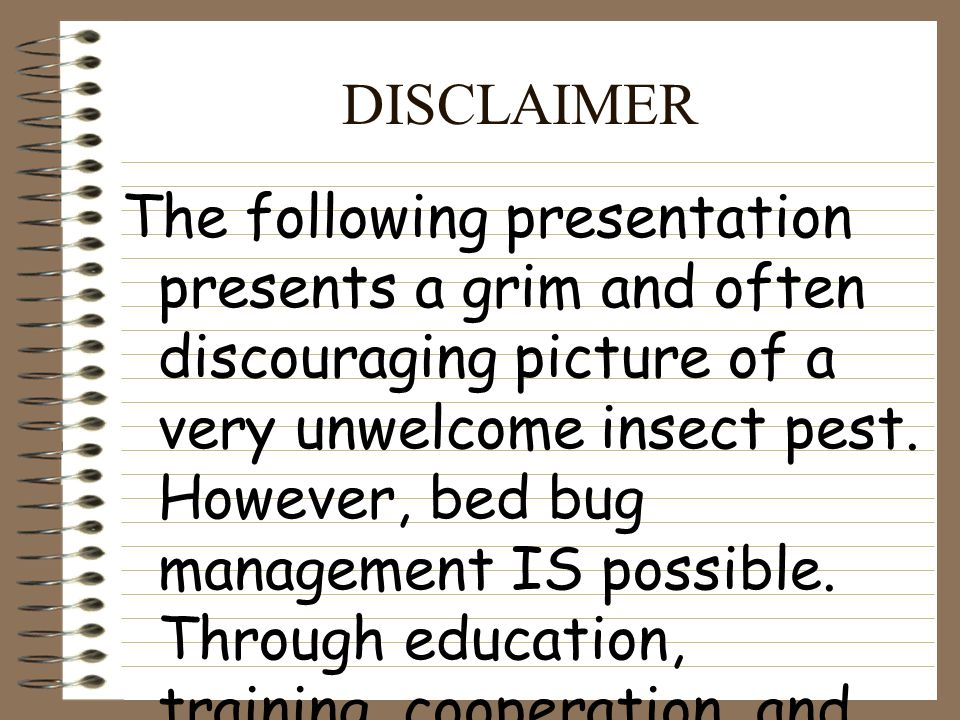 DISCLAIMER The following presentation presents a grim and often discouraging picture of a very unwelcome insect pest.