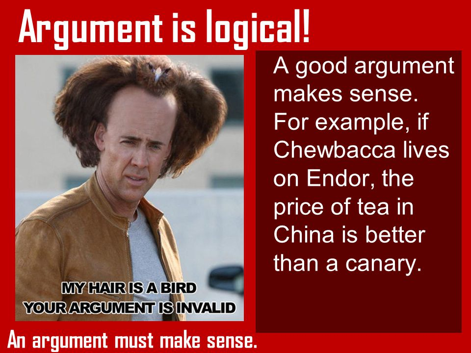 A good argument makes sense.