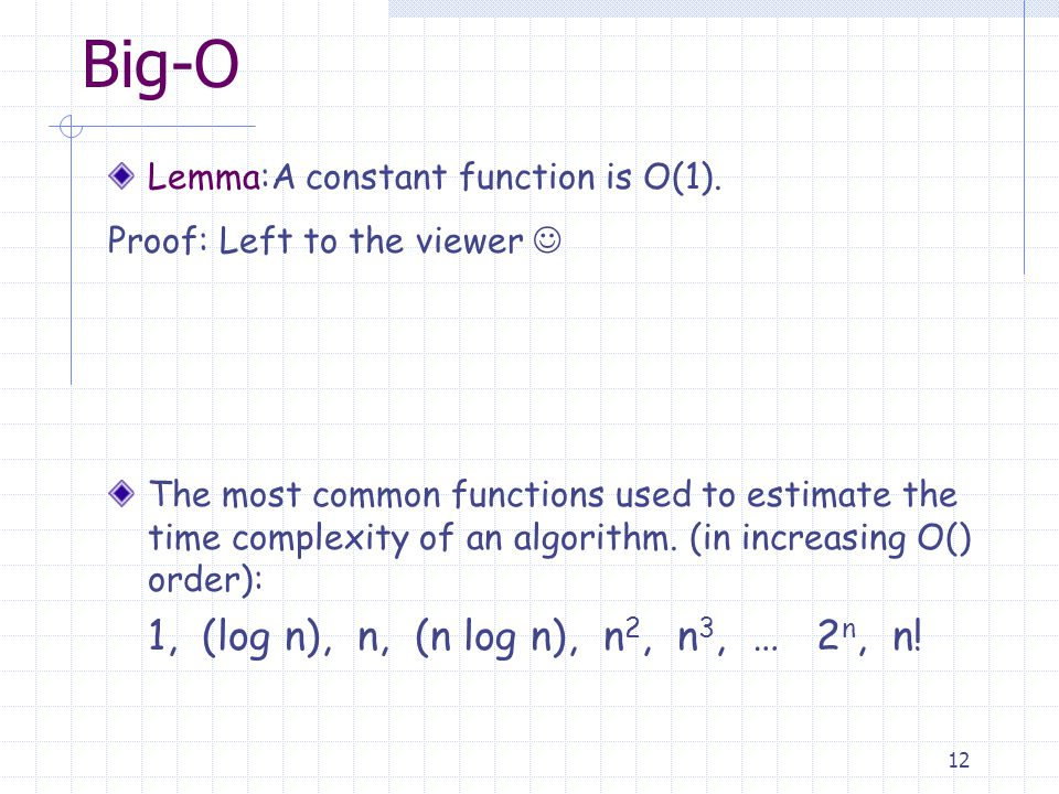 12 Big-O Lemma:A constant function is O(1).