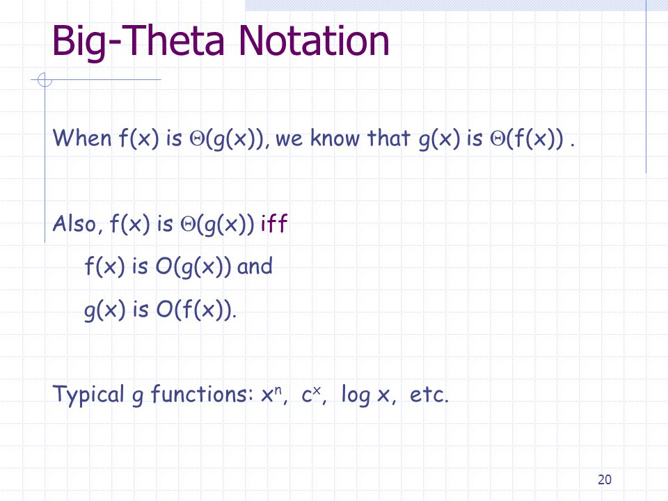 20 Big-Theta Notation When f(x) is  (g(x)), we know that g(x) is  (f(x)).
