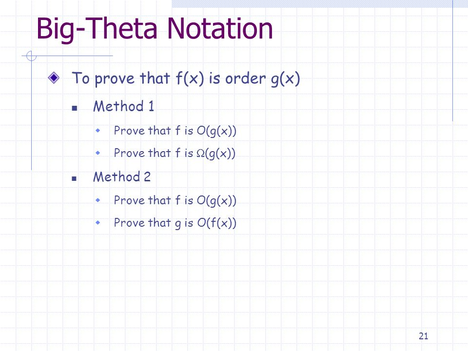 21 Big-Theta Notation To prove that f(x) is order g(x) Method 1  Prove that f is O(g(x))  Prove that f is  (g(x)) Method 2  Prove that f is O(g(x))  Prove that g is O(f(x))
