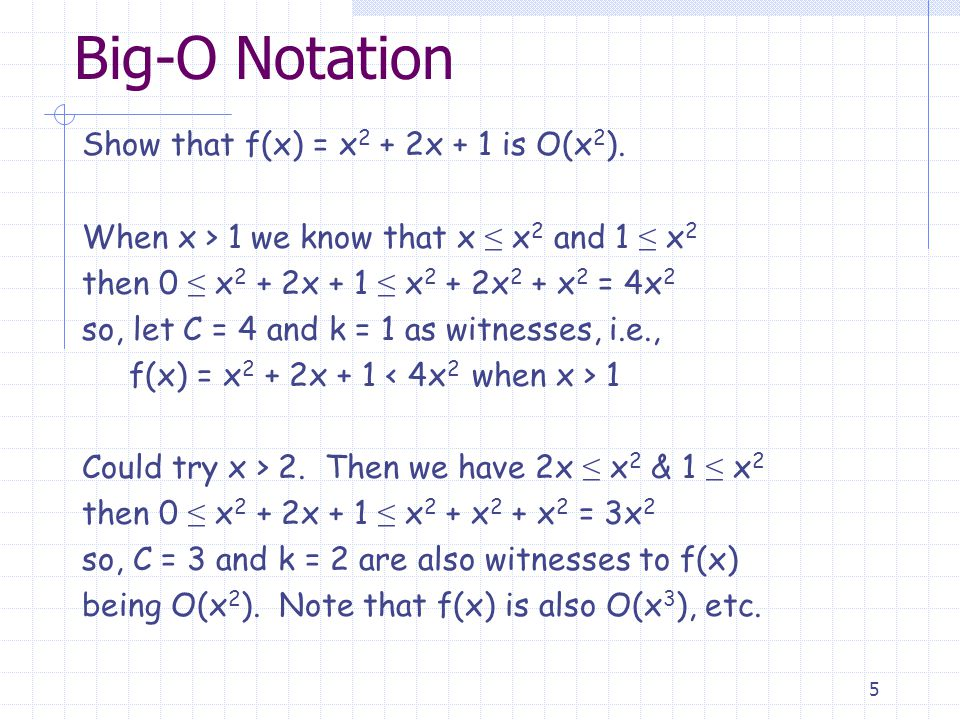 5 Big-O Notation Show that f(x) = x 2 + 2x + 1 is O(x 2 ).