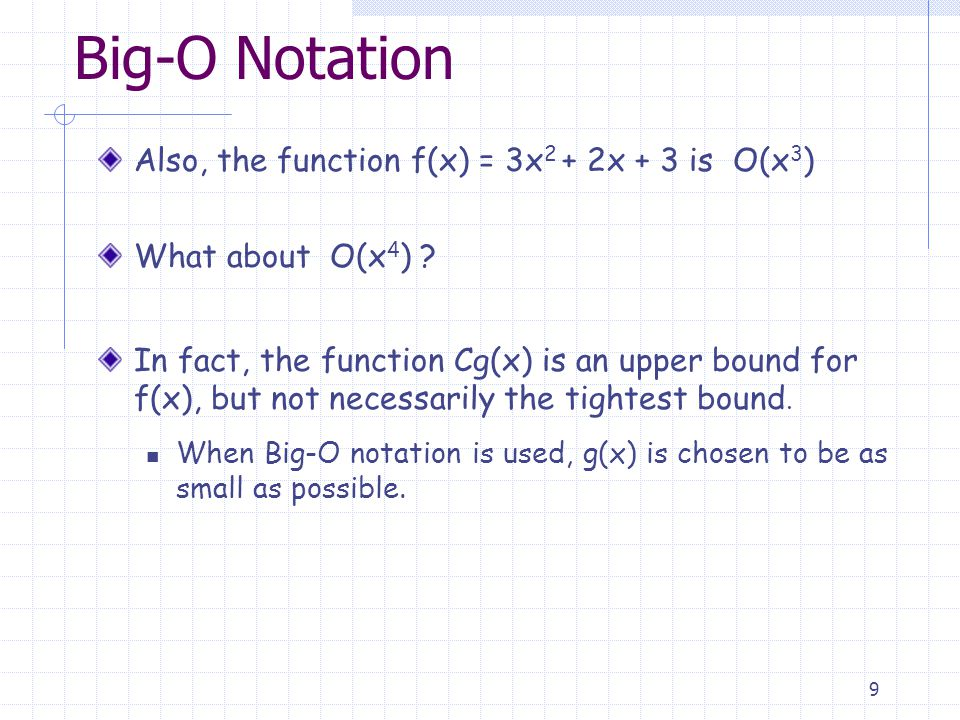 9 Big-O Notation Also, the function f(x) = 3x 2 + 2x + 3 is O(x 3 ) What about O(x 4 ) .