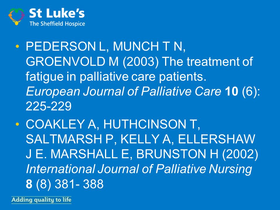 PEDERSON L, MUNCH T N, GROENVOLD M (2003) The treatment of fatigue in palliative care patients.