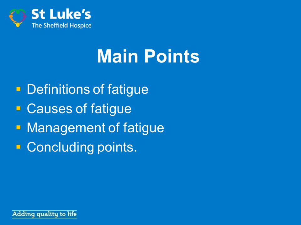 Main Points  Definitions of fatigue  Causes of fatigue  Management of fatigue  Concluding points.