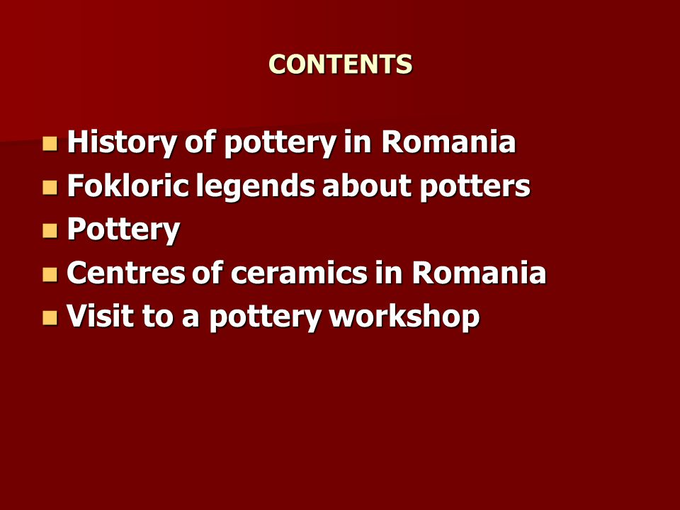 HISTORY OF POTTERY IN ROMANIA Pottery is one of the first crafts that has been practiced since the Neolithic period.