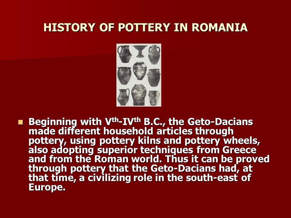 CENTRES OF CERAMICS IN ROMANIA CERAMICS FROM HOREZU Horezu Ceramics centre appeared at the end of XVIII th century and it is considered to be the most important ceramics centre from Romania.