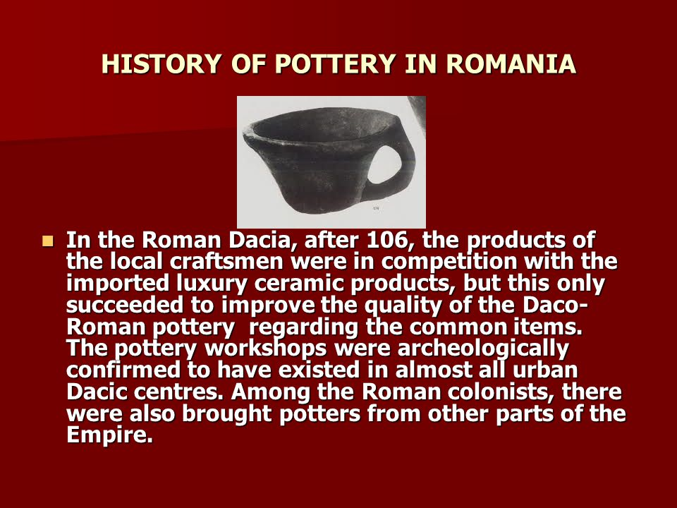 CENTRES OF CERAMICS IN ROMANIA CERAMICS FROM HOREZU Horezu pots have been made to be used mainly by noble families.