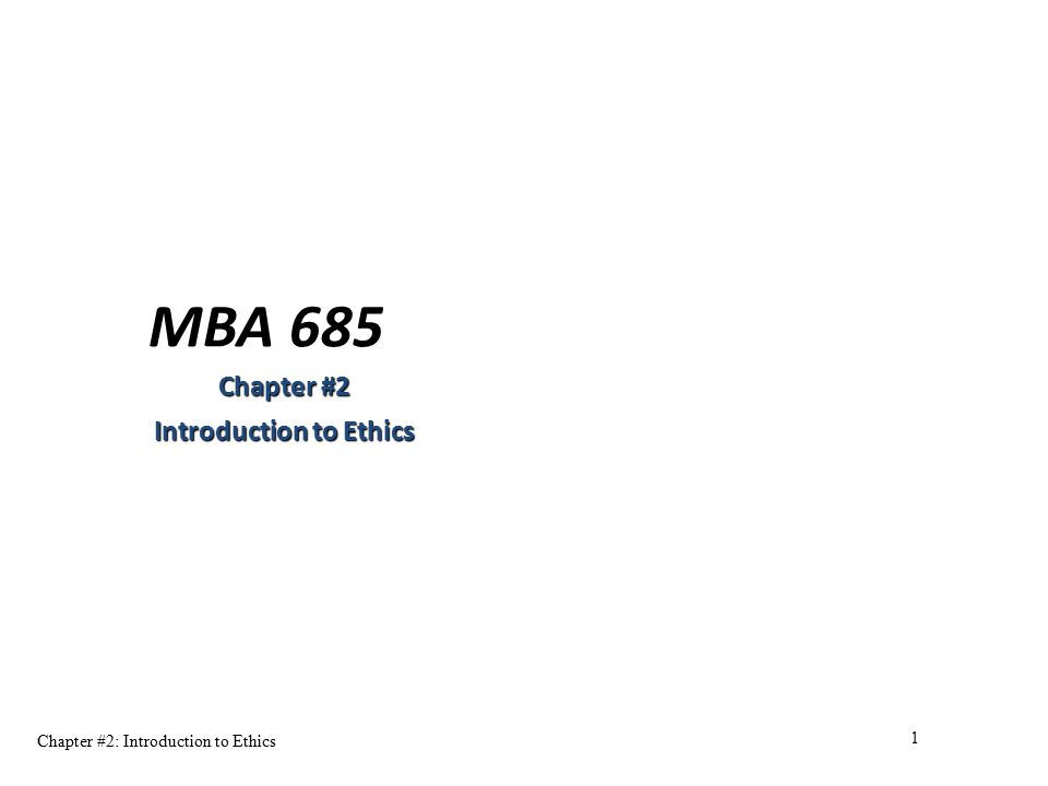 Chapter #2: Introduction to Ethics 1 MBA 685 Chapter #2 Introduction to Ethics