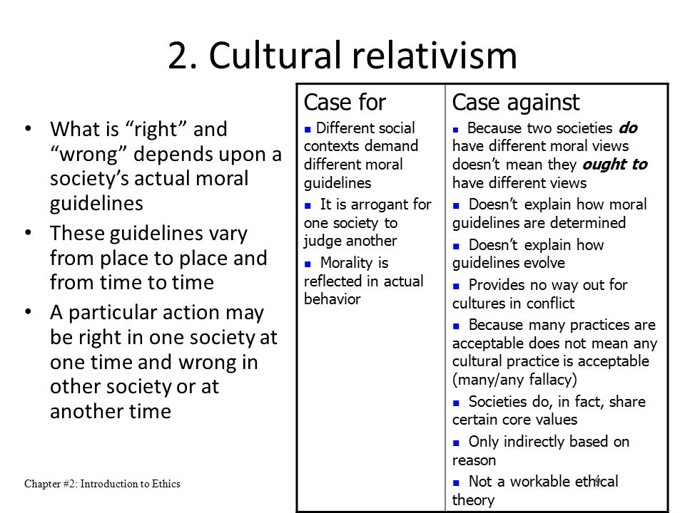 """Chapter #2: Introduction to Ethics 9 2. Cultural relativism What is """"right"""" and """"wrong"""" depends upon a society's actual moral guidelines These guideli"""