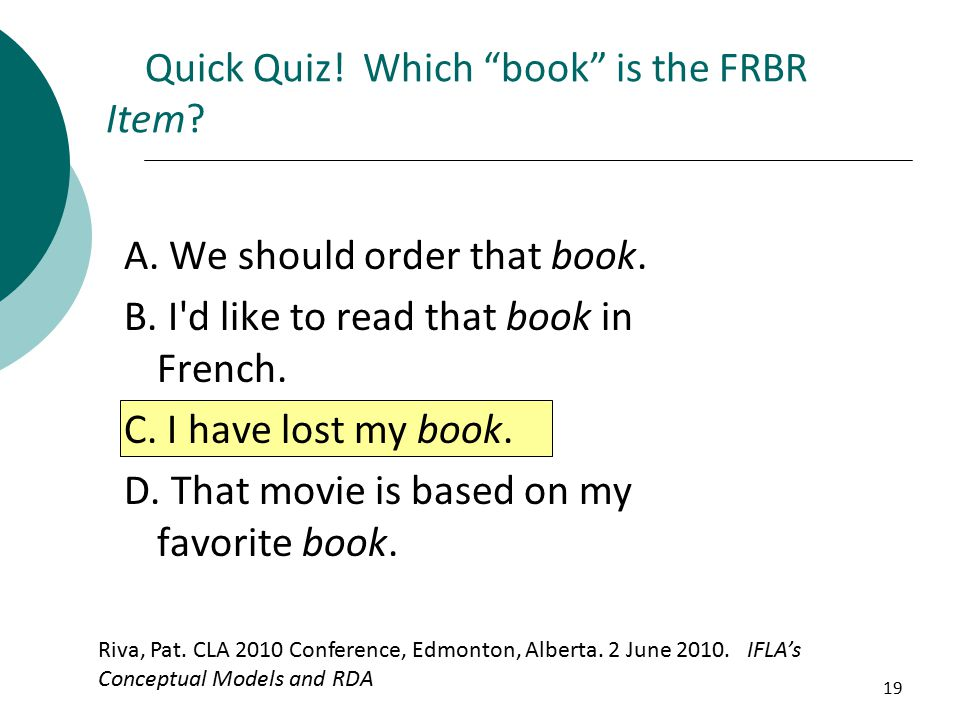 19 Quick Quiz!Which book is the FRBR Item. Riva, Pat.