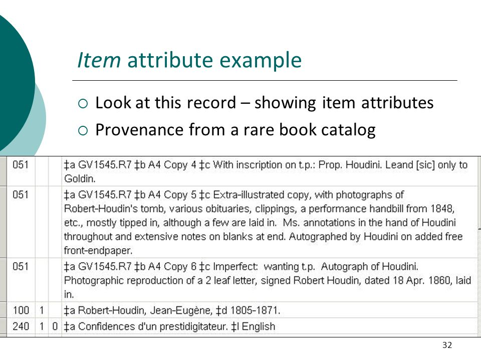 32 Item attribute example  Look at this record – showing item attributes  Provenance from a rare book catalog