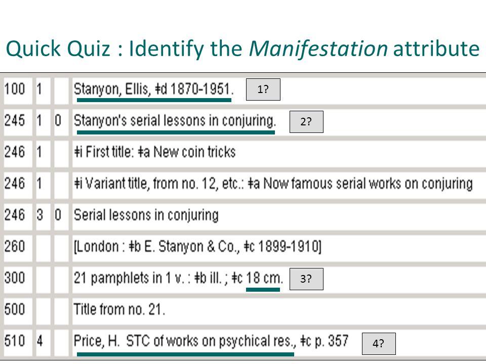 Quick Quiz : Identify the Manifestation attribute 1 2 3 4