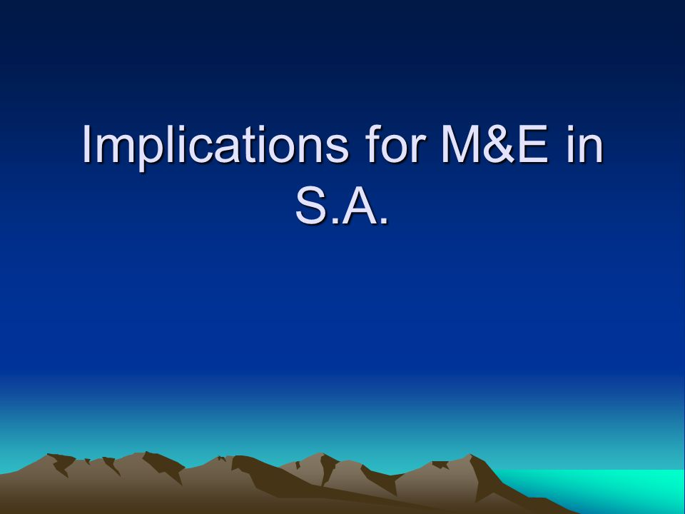 Implications for M&E in S.A.