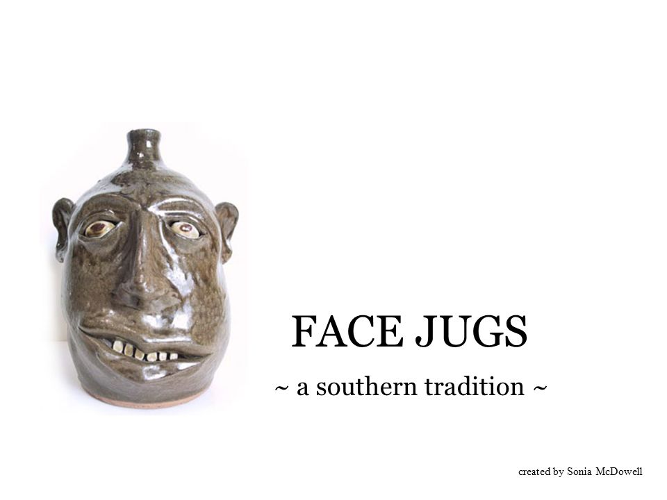 FACE JUGS ~ a southern tradition ~ created by Sonia McDowell