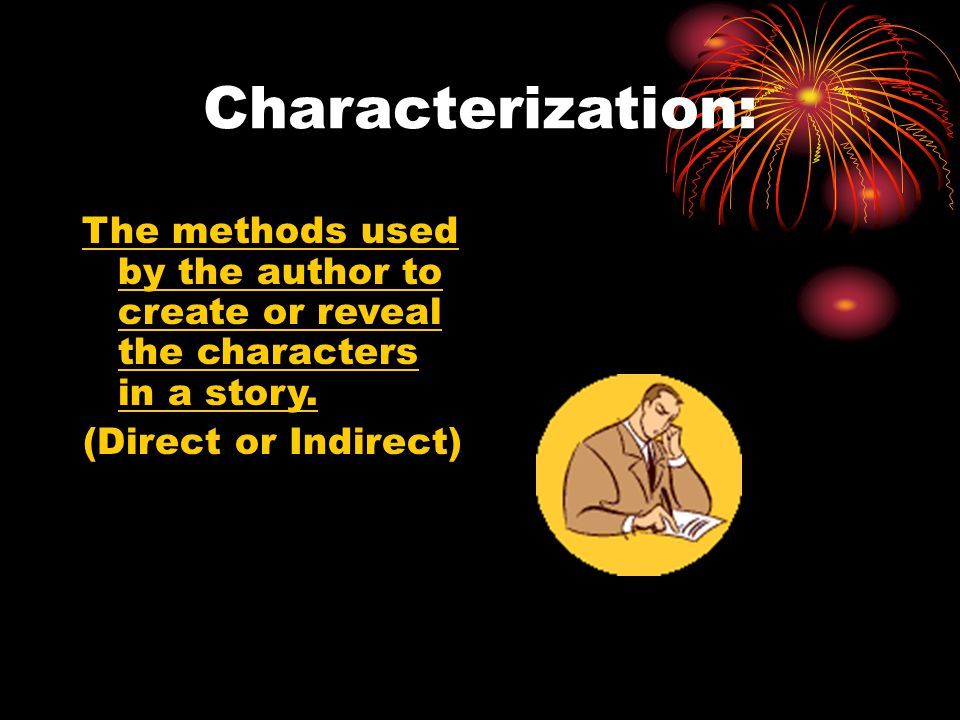 Characterization: The methods used by the author to create or reveal the characters in a story.