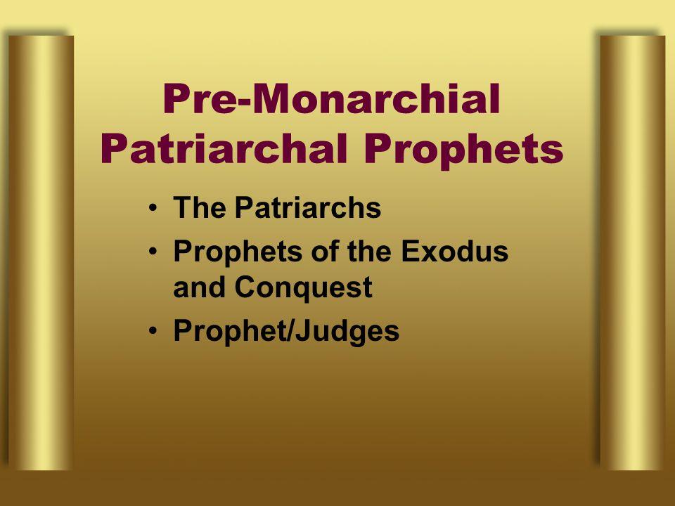 Pre-Monarchial Patriarchal Prophets The Patriarchs Prophets of the Exodus and Conquest Prophet/Judges