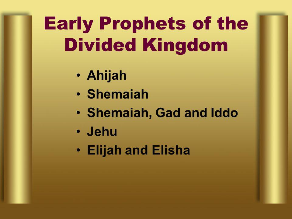 Early Prophets of the Divided Kingdom Ahijah Shemaiah Shemaiah, Gad and Iddo Jehu Elijah and Elisha