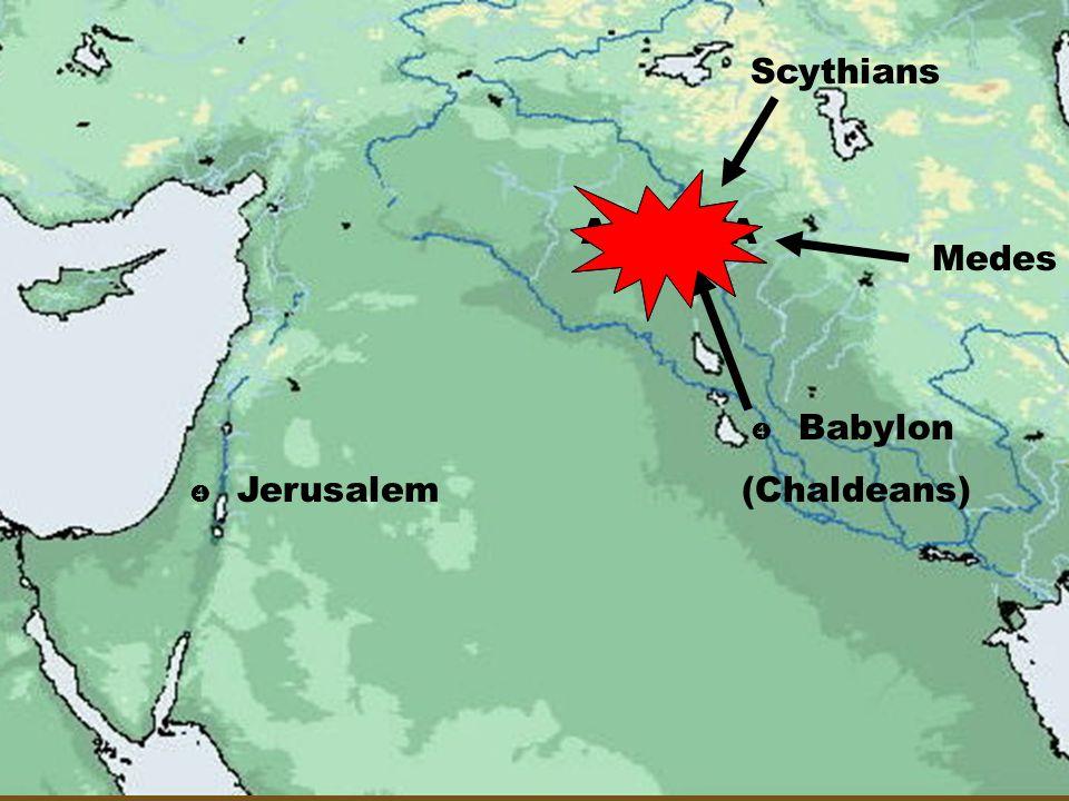 Jerusalem ASSYRIA  Babylon (Chaldeans) Medes Scythians