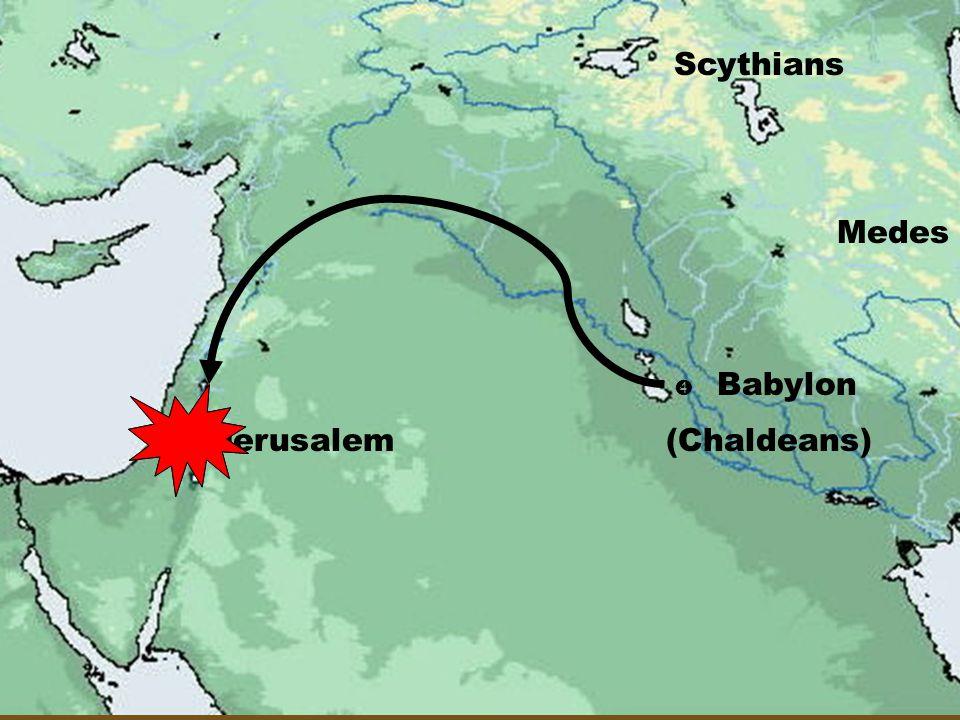  Jerusalem  Babylon (Chaldeans) Medes Scythians