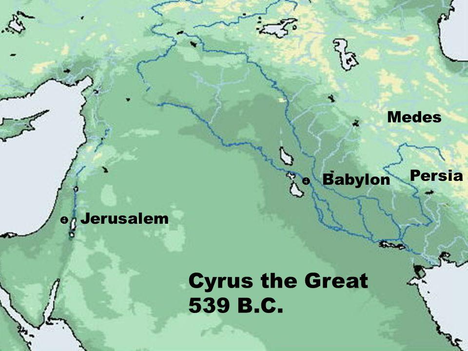 Jerusalem  Babylon Medes Persia Cyrus the Great 539 B.C.