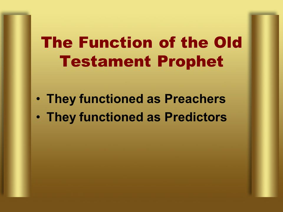 The Function of the Old Testament Prophet They functioned as Preachers They functioned as Predictors
