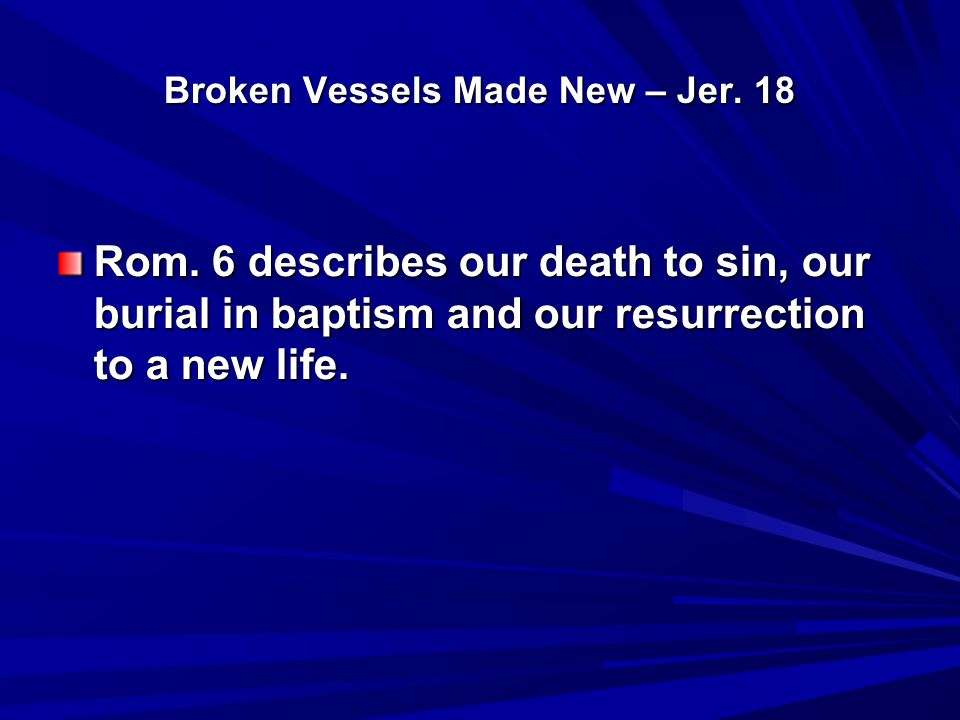 Broken Vessels Made New – Jer. 18 Rom.