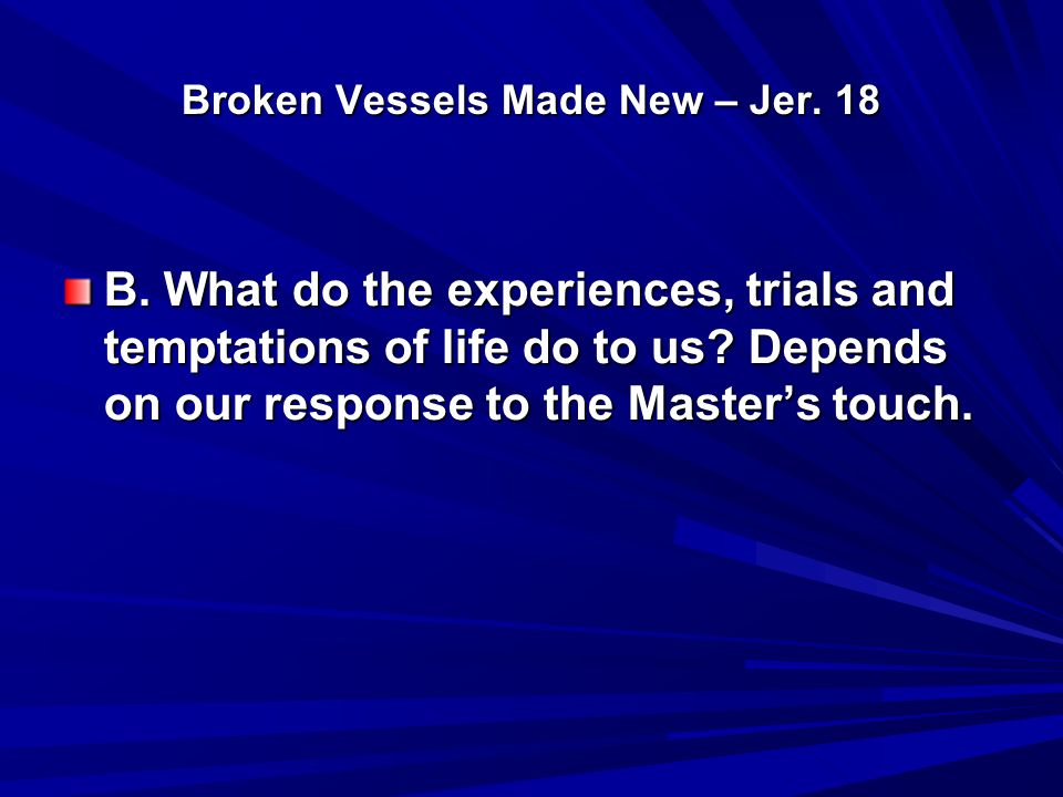 Broken Vessels Made New – Jer. 18 B.