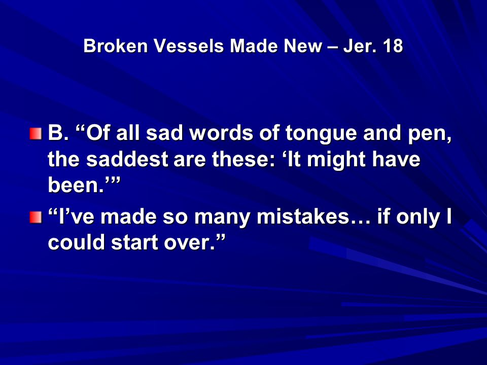 Broken Vessels Made New – Jer.18 C. We must flee from all sin and follow after righteousness.