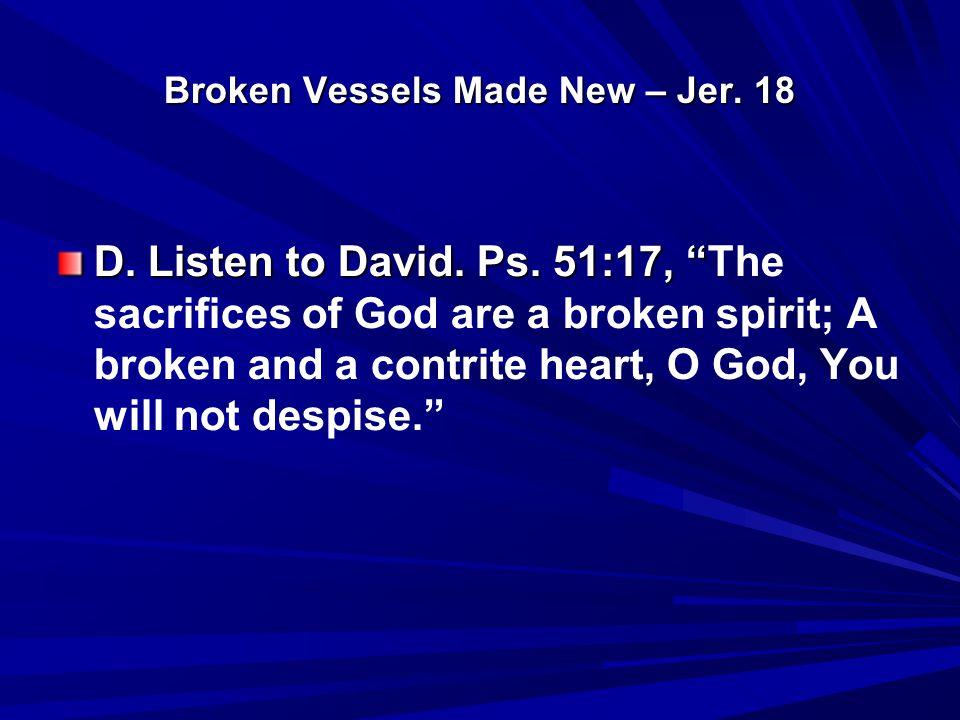 Broken Vessels Made New – Jer. 18 D. Listen to David.