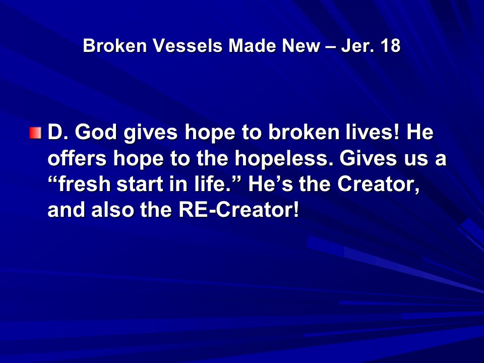 Broken Vessels Made New – Jer.18 D. Why didn't He take away the fiery serpents (Num.