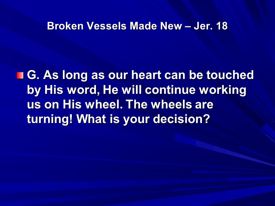 Broken Vessels Made New – Jer. 18 G.
