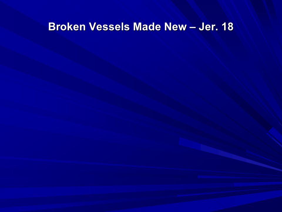 Broken Vessels Made New – Jer. 18