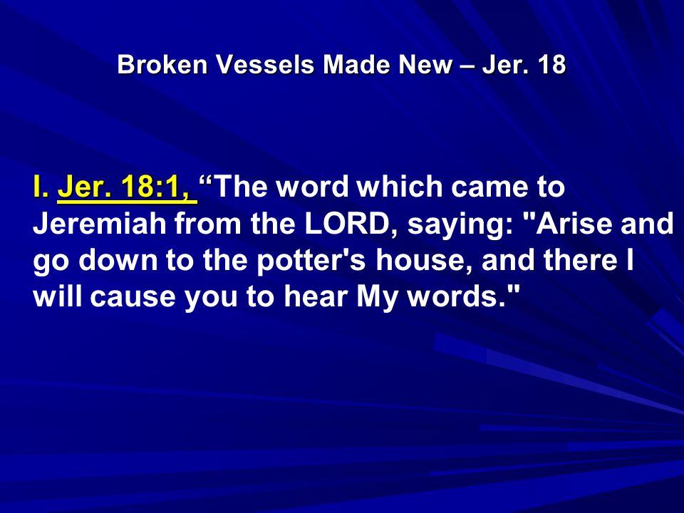 Broken Vessels Made New – Jer.18 Jn. 3:16; Luke 19:10; Rom.
