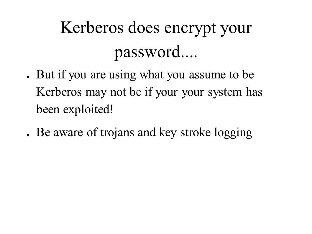 Kerberos does encrypt your password....