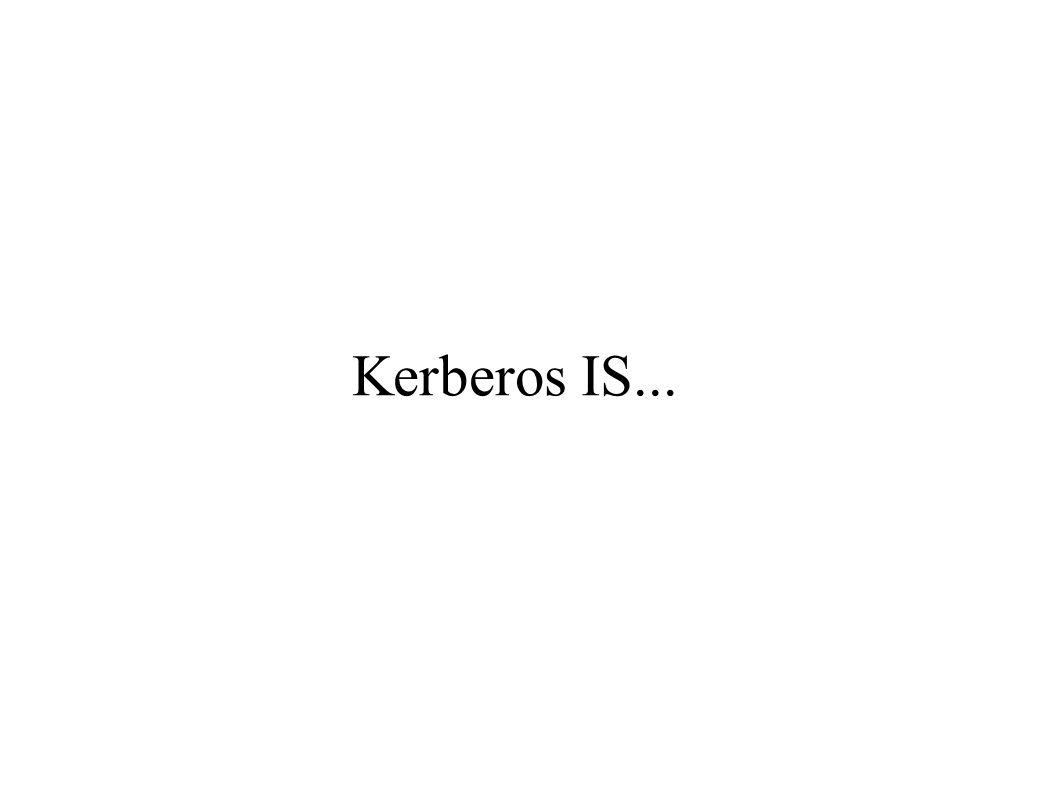 Kerberos IS...