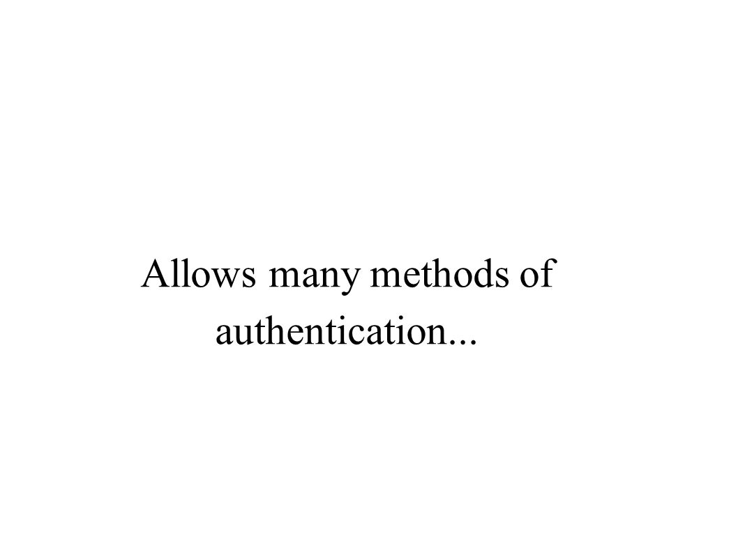 Allows many methods of authentication...