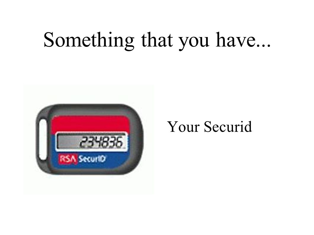 Something that you have... Your Securid